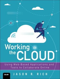 Working in the Cloud : Using Web-Based Applications and Tools to Collaborate Online