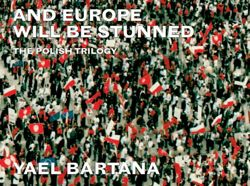 Yael Bartana: And Europe Will Be Stunned: The Polish Trilogy