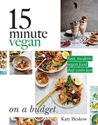 15 Minute Vegan: On a Budget : Fast, modern vegan food that costs less