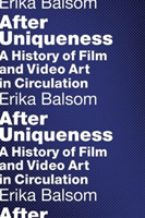 After Uniqueness A History of Film and Video Art in Circulation