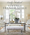 Carolyn Westbrook: Vintage French Style Homes and Gardens Inspired by a Love of France
