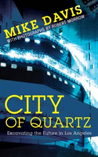 City of Quartz Excavating the Future in Los Angeles