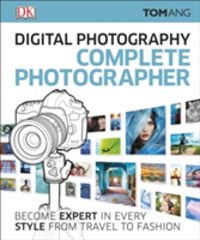 Digital Photography Complete Photographer Become Expert in Every Style from Travel to Fashion