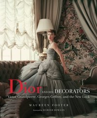 Dior and His Decorators : Victor Grandpierre, Georges Geffroy and The New Look