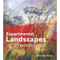 Experimental Landscapes in Watercolour Creative techniques for painting landscapes and nature