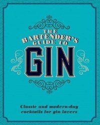 Gin: The Bartender's Guide