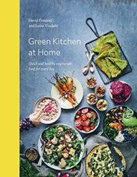 Green Kitchen at Home Quick and Healthy Food for Every Day
