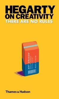Hegarty on Creativity: There are No Rules