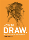 How To Draw Sketch and draw anything, anywhere with this inspiring and practical handbook