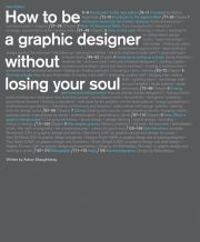 How to be a Graphic Designer, Without Losing Your Soul