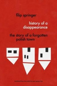 Miedzianka. History Of A Disappearance : The Story of a Forgotten Polish Town by Filip Springer, Sean Bye