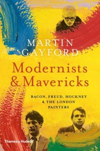 Modernists and Mavericks Bacon, Freud, Hockney