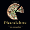 Pizza De Luxe 60 recipes for the world's favourite fast food