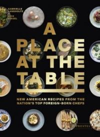 Place at the Table: New American Recipes from the Nation's Top Foreign-Born Chefs