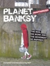 Planet Banksy The man, his work and the movement he inspired
