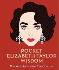 Pocket Elizabeth Taylor Wisdom : Witty quotes and wise words from a true icon