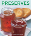 Preserves 140 Delicious Jams, Jellies and Relishes Shown in 220 Photographs