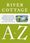 River Cottage A to Z Our Favourite Ingredients, & How to Cook Them