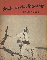 Robert Capa Death in the Making