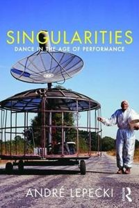 Singularities: Dance and Visual Arts in the Age of Performance Dance in the Age of Performance