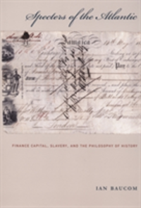Specters of the Atlantic Finance Capital, Slavery, and the Philosophy of History