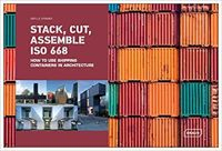Stack, Cut, Assemble ISO 668: How to use shipping containers in architecture