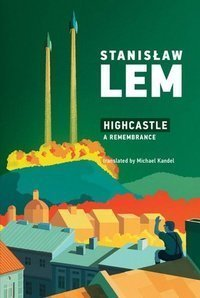 Stanislaw Lem : Highcastle.  A Remembrance