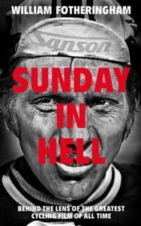 Sunday in Hell : Behind the Lens of the Greatest Cycling Film of All Time