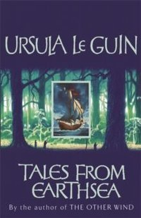 Tales from Earthsea : The Fifth Book of Earthsea by Ursula K. Le Guin