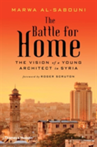 The Battle for Home Memoir of a Syrian Architect