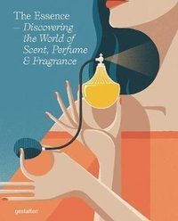 The Essence : Discovering the World of Scent, Perfume and Fragrance