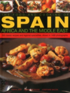 The Food and Cooking of Spain, Africa and the Middle East Over 300 Traditional Dishes Shown Step by Step in 1400 Photographs