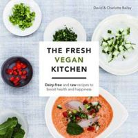 The Fresh Vegan Kitchen Delicious Recipes for the Vegan and Raw Kitchen