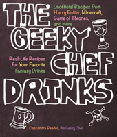 The Geeky Chef Drinks Unofficial Drink and Cocktail Recipes from Game of Thrones, Legend of Zelda, Star Trek, and More