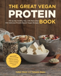 The Great Vegan Protein Book Fill Up the Healthy Way with More Than 100 Delicious Protein-Based Vegan Recipes