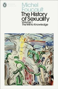 The History of Sexuality: 1 : The Will to Knowledge