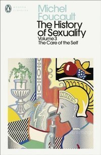 The History of Sexuality: 3 : The Care of the Self