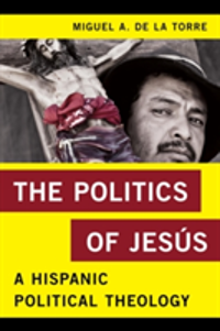 The Politics of Jesus A Hispanic Political Theology