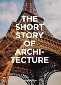 "The Short Story of Architecture ""A Pocket Guide to Key Styles, Buildings, Elements & Materials"""
