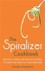 The Spiralizer Cookbook Delicious, fresh and healthy recipes to make the most of your spiralizer