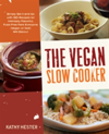 The Vegan Slow Cooker Simply Set it and Go with 150 Recipes for Intensely Flavorful, Fuss-Free Fare Everyone (Vegan or Not!) Will Devour