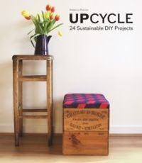 Upcycle 24 Sustainable DIY Projects