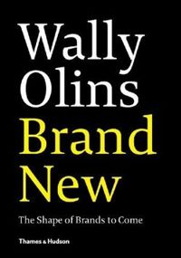 Wally Olins. Brand New: The Shape of Brands to Come