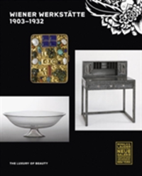 Wiener Werkstatte, 1903-1932 The Luxury of Beauty