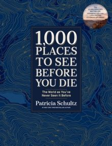 1,000 Places to See Before You Die (Deluxe Edition) The World as You've Never Seen It Before