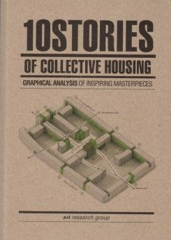 10 Stories Of Collective Housing By A+T Research Group