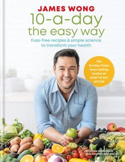 10-a-Day the Easy Way Fuss-free Recipes & Simple Science to Transform your Health