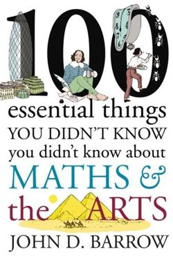 100 Essential Things You Didn't Know You Didn't Know About Maths and the Arts