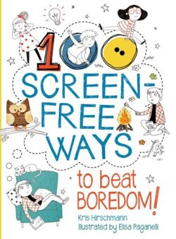 100 Screen-Free Ways To Beat Boredom