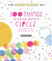 100 Things to Draw With a Circle Start with a shape, doodle what you see.